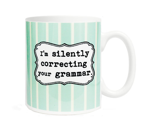 I'm silently correcting your grammar. 11 oz Coffee Mug