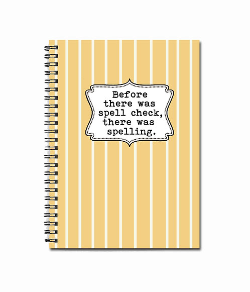 Before there was spell check, there was spelling. - Notebook