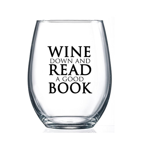Wine down and Read a good Book- 15oz Stemless Wine Glass