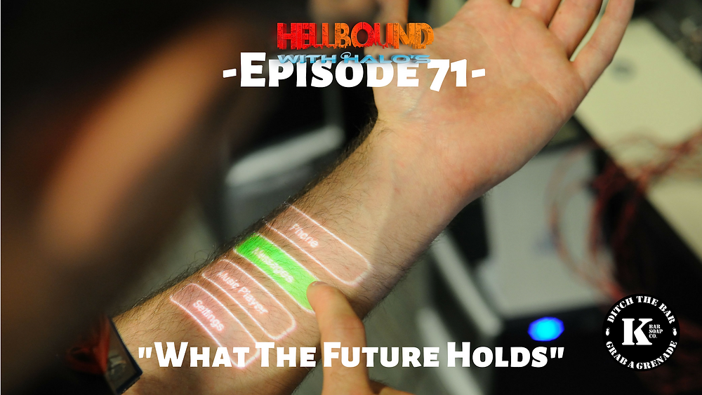 Future Technology, Technological Advance, Hellbound with Halos What The Future Holds Episode