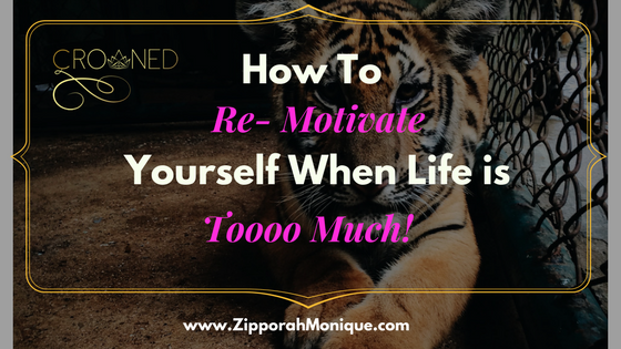 How to Re-Motivate Yourself When Life Is Tooooo Much!