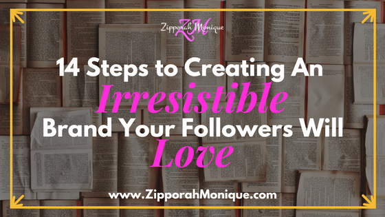 14 Steps to Creating An Irresistible Brand Your Followers Will Love.
