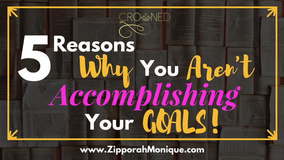 5 Reasons Why You Aren't Accomplishing Your Goals