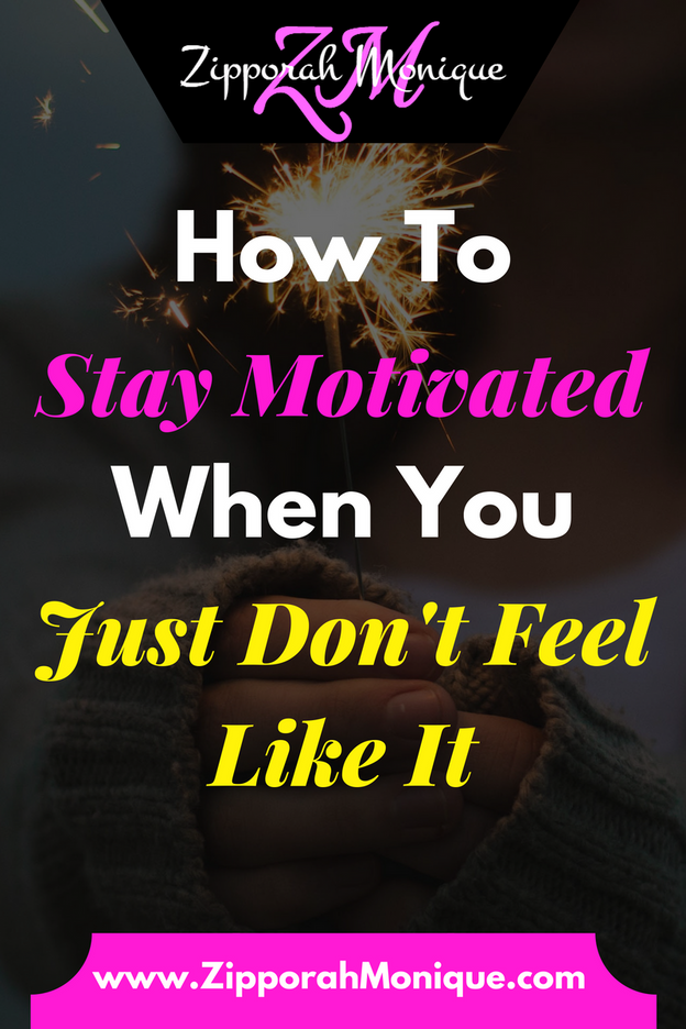 How To Stay Motivated When You Just Don't Feel Like It...