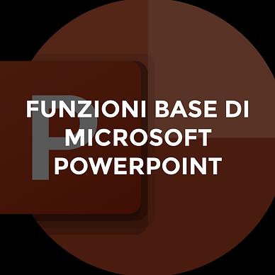 FUNZIONI BASE DI MICROSOFT POWERPOINT