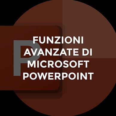 FUNZIONI AVANZATE DI MICROSOFT POWERPOINT