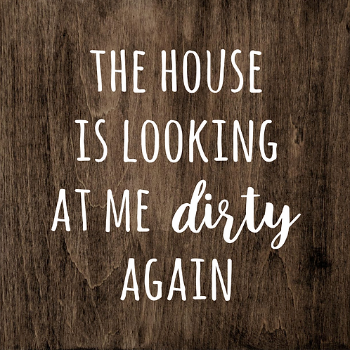The House Is Looking At Me Dirty Again