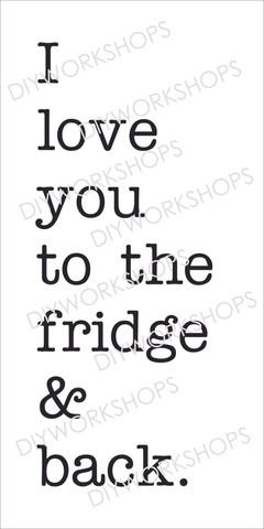 Love you to the fridge