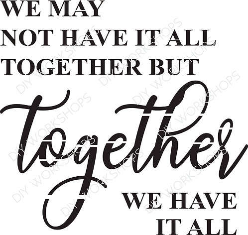 But Together We Have It All