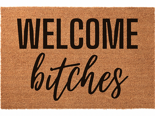 Welcome Bitches
