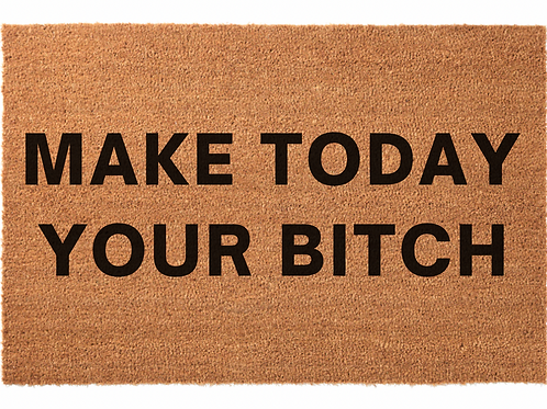 Make Today Your Bitch