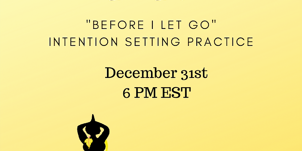 Before I Let Go 2021 Edition- An Intention Setting Celebration