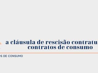 A cláusula de rescisão contratual nos contratos de consumo