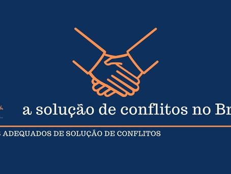 Os métodos adequados de solução de conflitos no Brasil