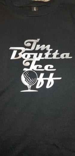 I'm Boutta Tee Off Shirt