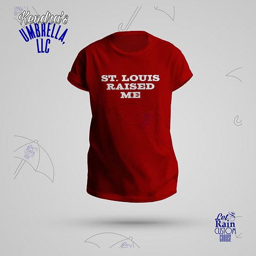 St. Louis Raised Me T-Shirt