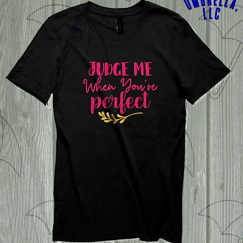 Judge Me When You're Perfect T-Shirt