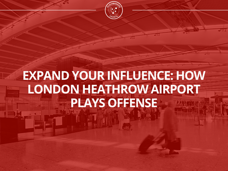 Expand Your Influence: How London Heathrow Airport Plays Offense