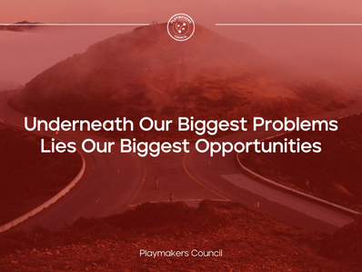 Underneath Our Biggest Problems Lies Our Biggest Opportunities