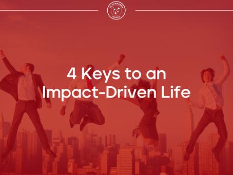 4 Keys to an Impact-Driven Life