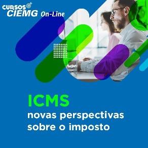 Curso Ciemg/Avimig - ICMS novas perspectivas sobre o imposto