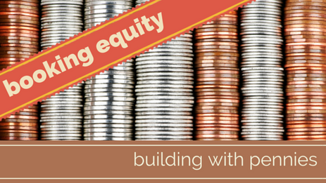 BOOKING EQUITY: Building with Pennies