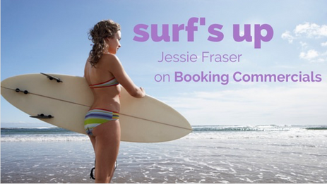 Surf's Up! Jessie Fraser on Booking Commercials