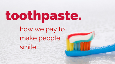 Toothpaste: How We Pay to Make People Smile