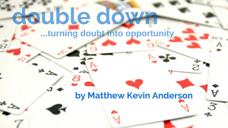 Double Down: Turning Doubt Into Opportunity
