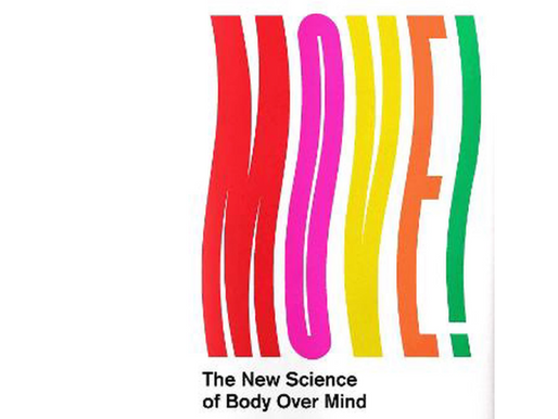 I've been reading ...Move -The New Science of Body Over Mind by Caroline Williams