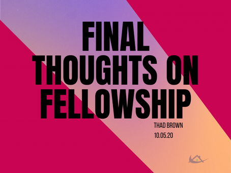 Final Thoughts on Fellowship
