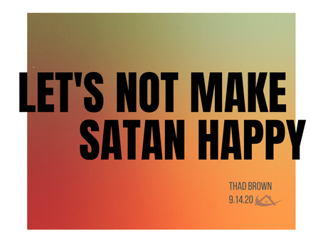 Let's Not Make Satan Happy