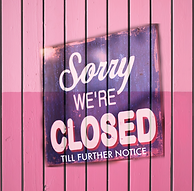 Closed Till Further Notice.png