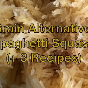 Grain Alternative: Spaghetti Squash (+ 3 Recipes)