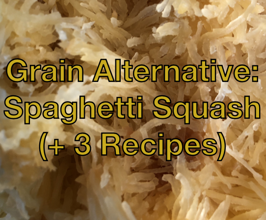 Grain Alternative: Spaghetti Squash (+ 3 Recipes)