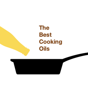 The Best Cooking Oils