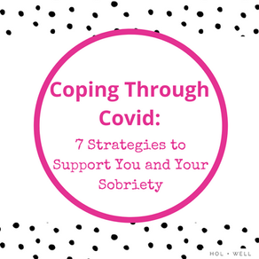 Coping Through Covid: 7 Strategies to Support You and Your Sobriety