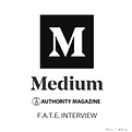 Medium_Authority Magazine FATE Interview