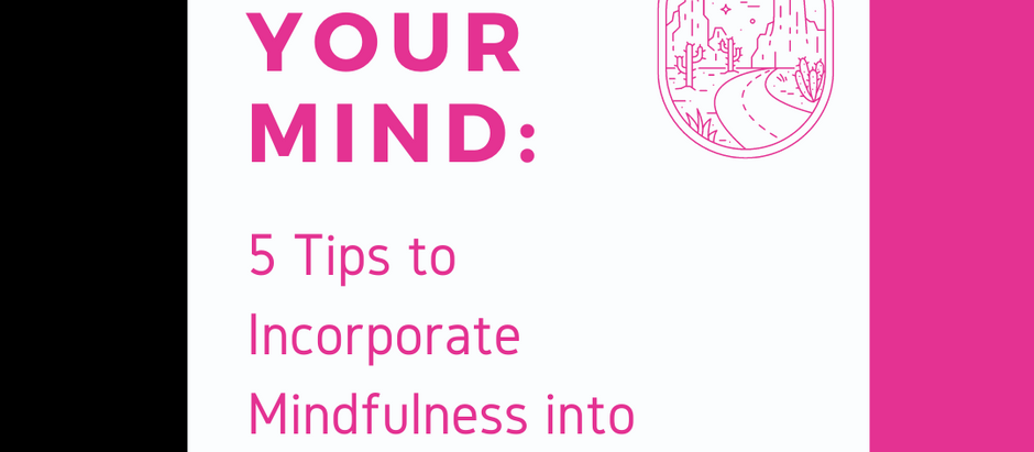 Mind Your Mind: 5 Tips to Incorporate Mindfulness into Your Recovery