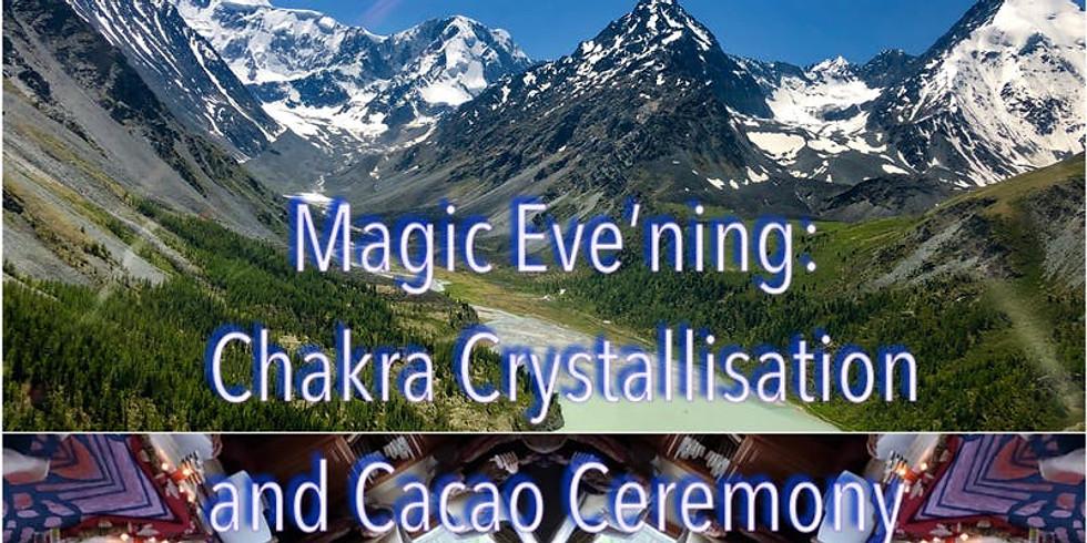 Magic Eve'ning Chakra Crystallisation and Cacao Ceremony