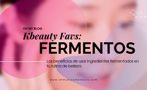 Kbeauty Favs: Los beneficios de usar ingredientes fermentados en tu rutina.