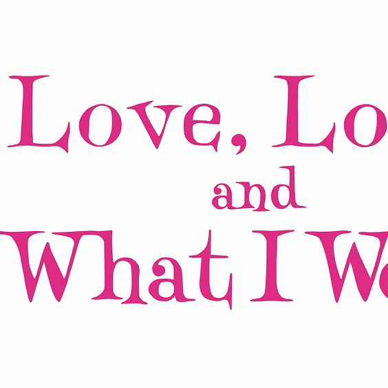 LOVE, LOSS, AND WHAT I WORE (a staged reading)