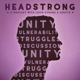 Headstrong   A Podcast with Louis Strong and Guests