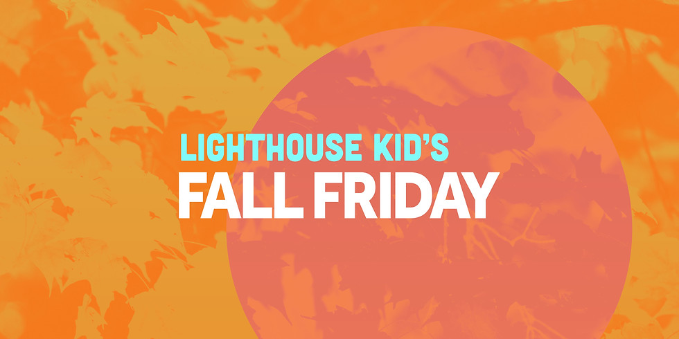 Lighthouse Kid's Fall Friday