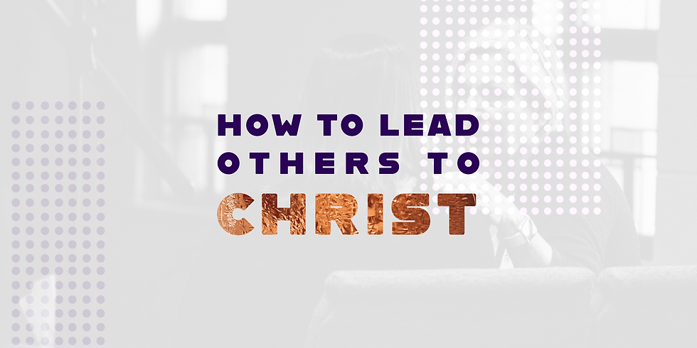 How To Lead Others To Christ Workshop