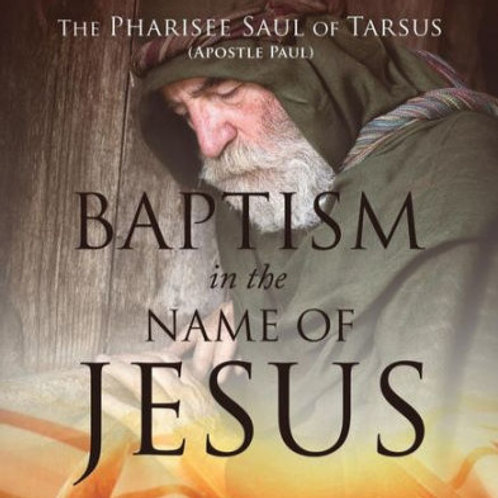 The Pharisee Saul of Tarsus (Apostle Paul) Baptism in the Name of Jesus