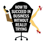 How-To-Succeed-In-Business-Without-Reall