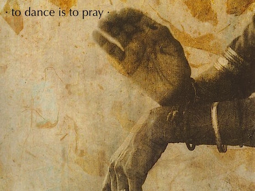 ·to dance is to pray·