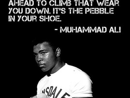 """The pebble in my shoe...""~Muhammad Ali"