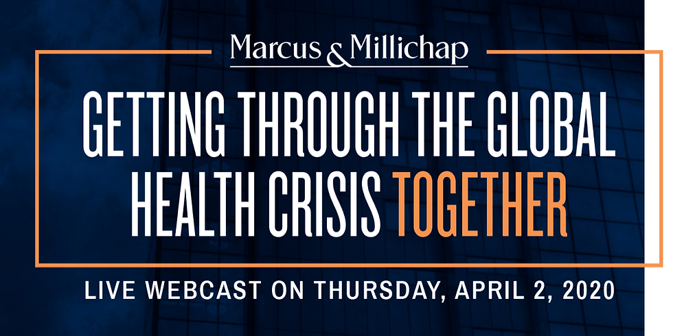 4pm. Marcus & Millichap Webcast: Getting Through the Global Health Crisis Together
